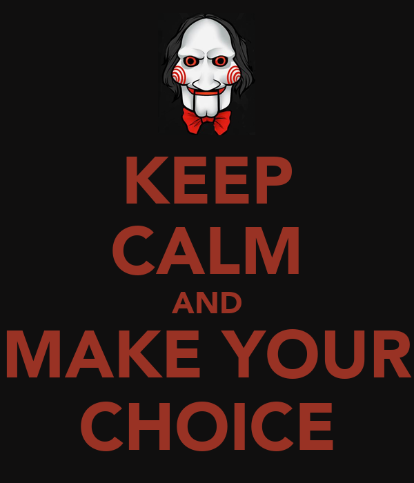 KEEP CALM AND MAKE YOUR CHOICE