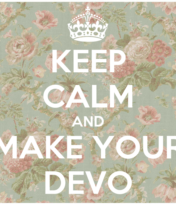 KEEP CALM AND MAKE YOUR DEVO