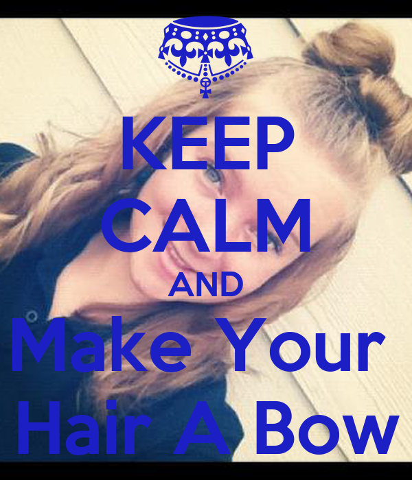 KEEP CALM AND Make Your  Hair A Bow