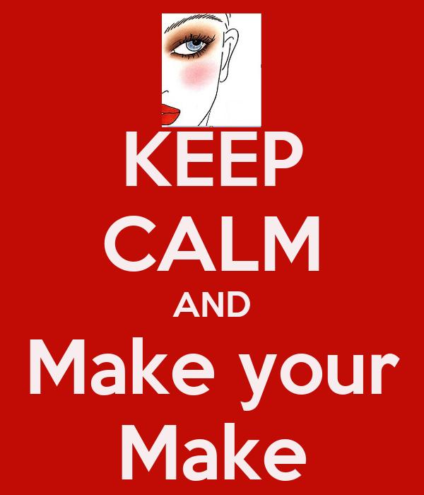 KEEP CALM AND Make your Make
