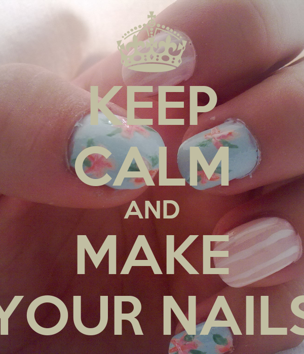 KEEP CALM AND MAKE YOUR NAILS