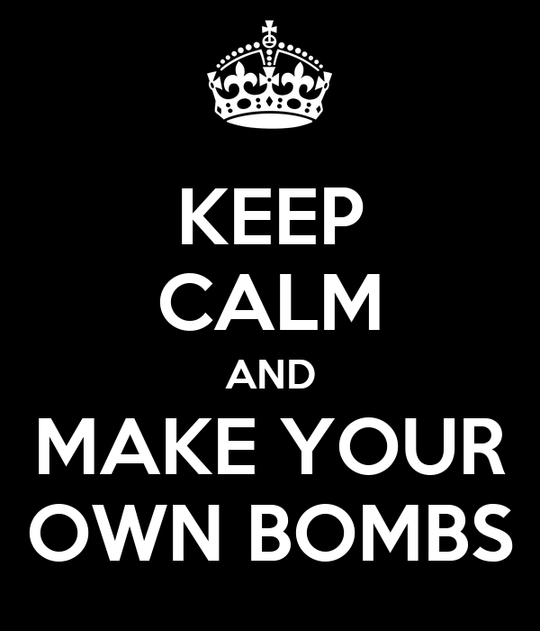 KEEP CALM AND MAKE YOUR OWN BOMBS
