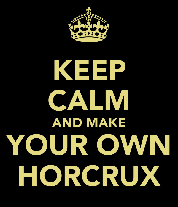 KEEP CALM AND MAKE YOUR OWN HORCRUX