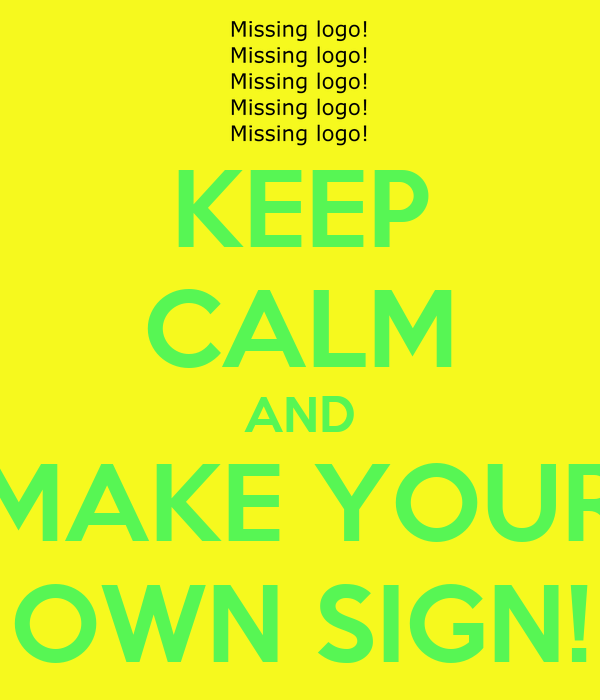KEEP CALM AND MAKE YOUR OWN SIGN!