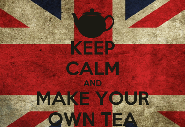 KEEP CALM AND MAKE YOUR OWN TEA