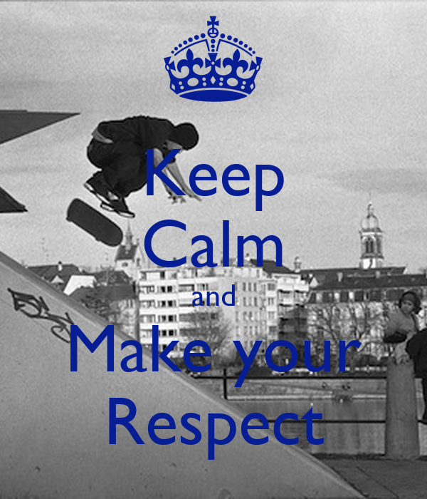 Keep Calm and Make your Respect
