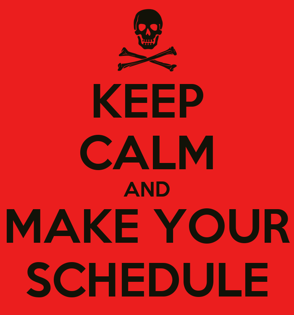 KEEP CALM AND MAKE YOUR SCHEDULE