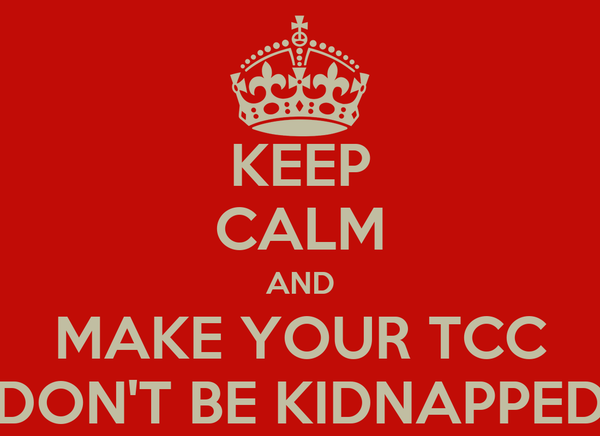 KEEP CALM AND MAKE YOUR TCC DON'T BE KIDNAPPED