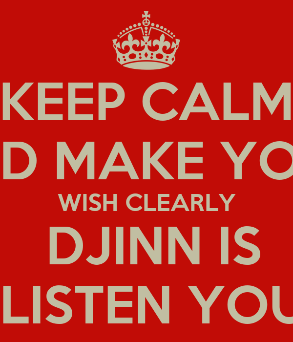 KEEP CALM AND MAKE YOUR WISH CLEARLY  DJINN IS  LISTEN YOU