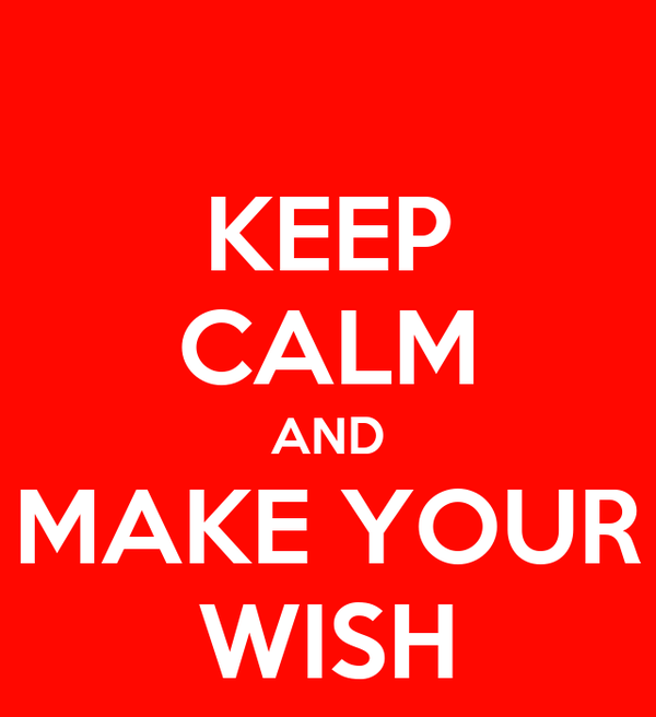 KEEP CALM AND MAKE YOUR WISH