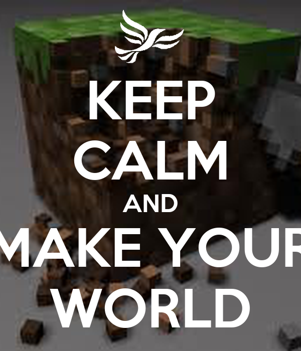 Keep calm and make your world poster luis keep calm o - Create your world ...