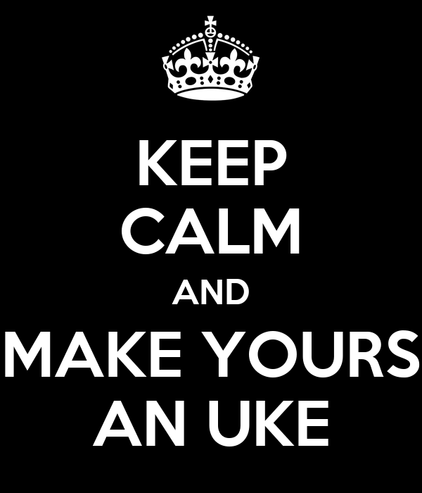 KEEP CALM AND MAKE YOURS AN UKE