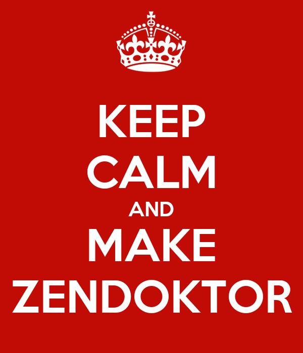 KEEP CALM AND MAKE ZENDOKTOR
