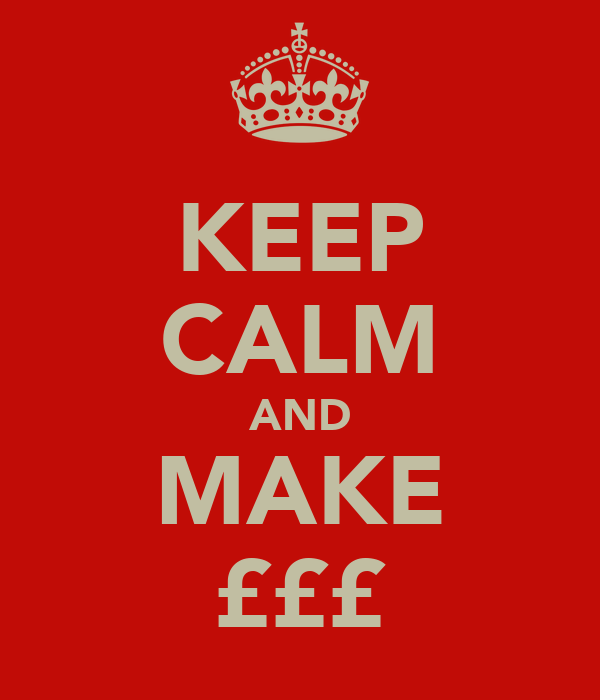 KEEP CALM AND MAKE £££