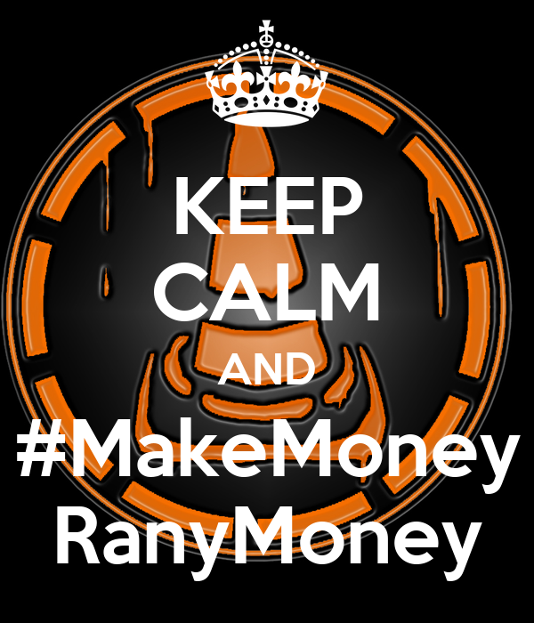 KEEP CALM AND #MakeMoney RanyMoney