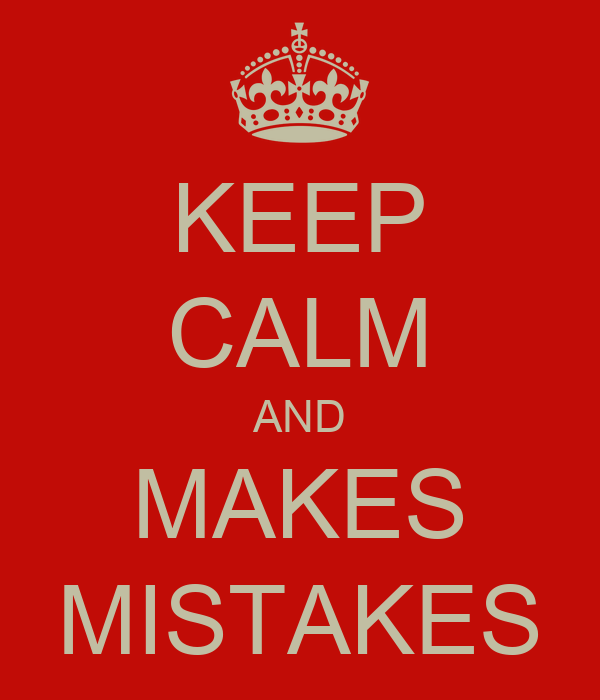 KEEP CALM AND MAKES MISTAKES
