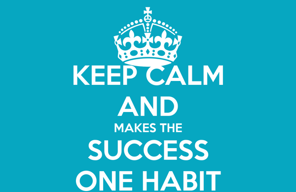 KEEP CALM AND MAKES THE SUCCESS ONE HABIT