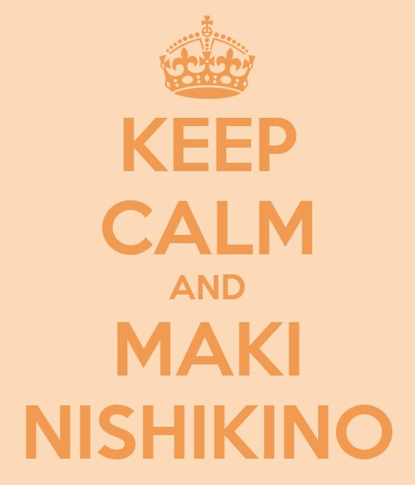 KEEP CALM AND MAKI NISHIKINO