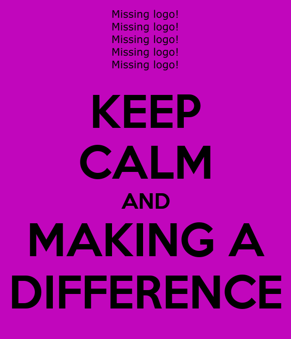 KEEP CALM AND MAKING A DIFFERENCE