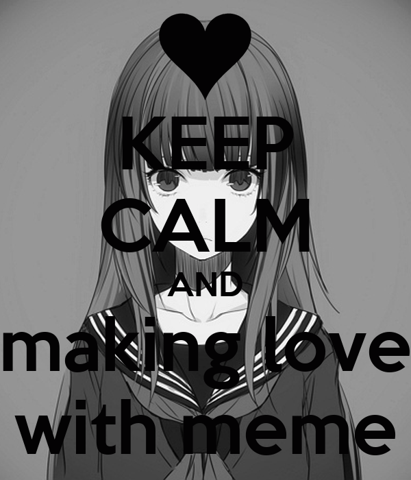 KEEP CALM AND making love with meme