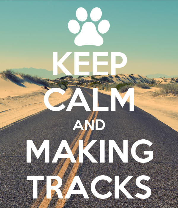 KEEP CALM AND MAKING TRACKS
