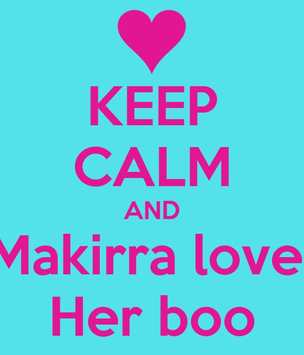 KEEP CALM AND Makirra love  Her boo