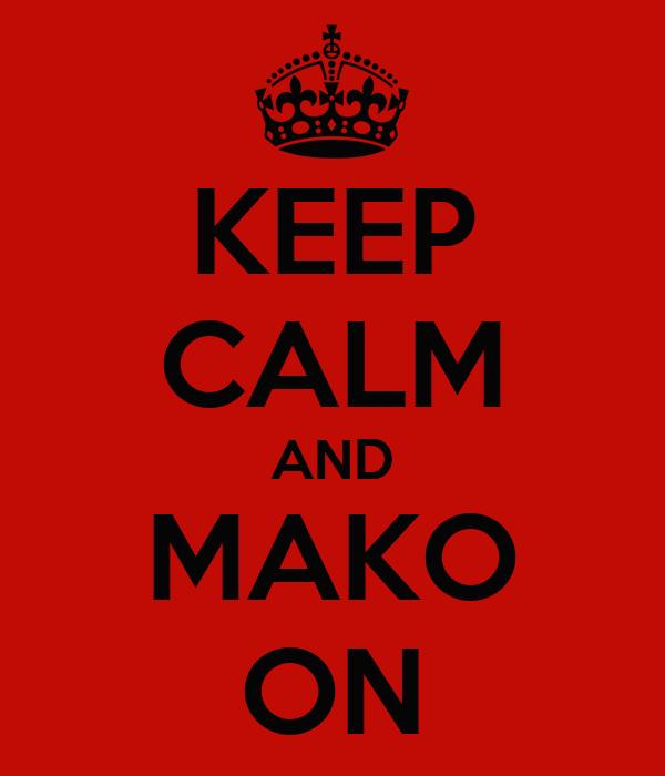 KEEP CALM AND MAKO ON