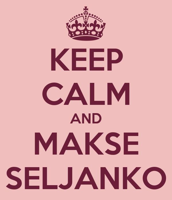 KEEP CALM AND MAKSE SELJANKO