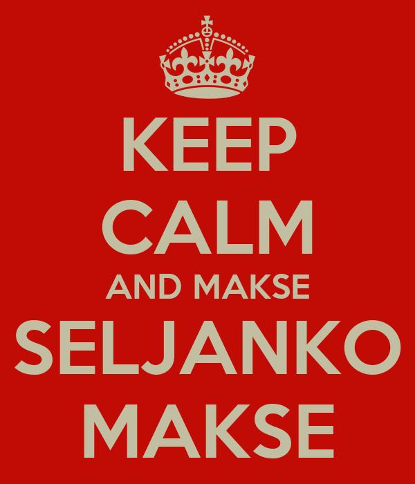 KEEP CALM AND MAKSE SELJANKO MAKSE