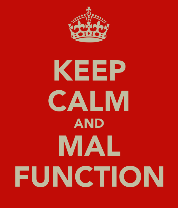 KEEP CALM AND MAL FUNCTION