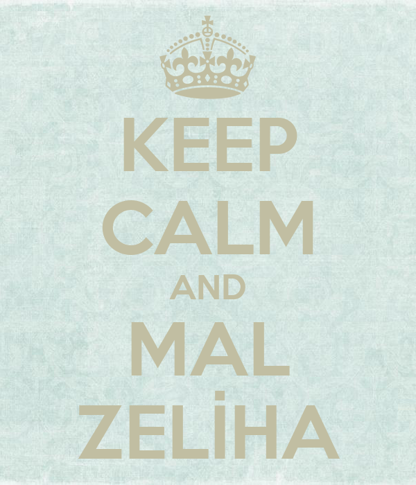 KEEP CALM AND MAL ZELİHA
