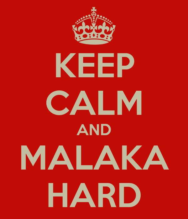 KEEP CALM AND MALAKA HARD