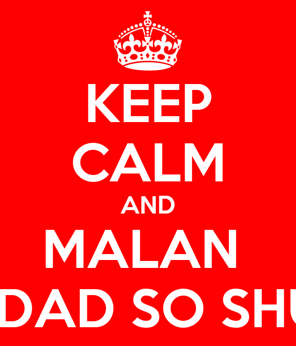 KEEP CALM AND MALAN  is my DAD SO SHUT UP