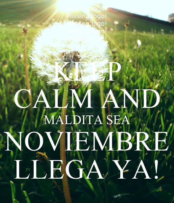 KEEP CALM AND MALDITA SEA NOVIEMBRE LLEGA YA!