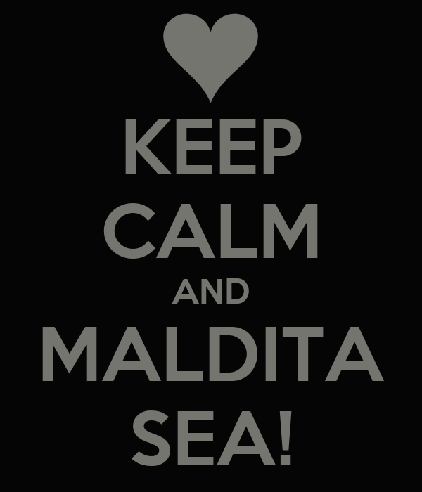 KEEP CALM AND MALDITA SEA!