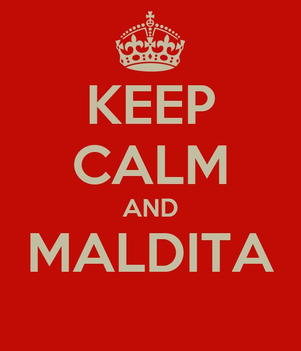 KEEP CALM AND MALDITA