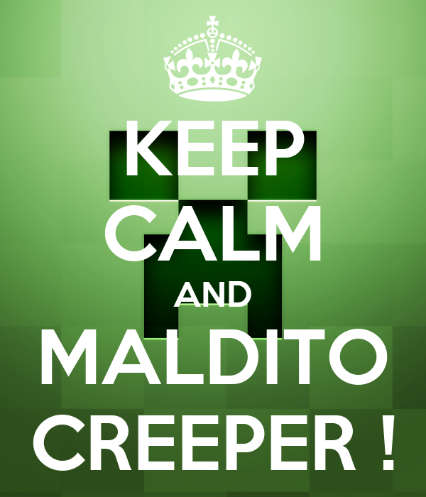 KEEP CALM AND MALDITO CREEPER !