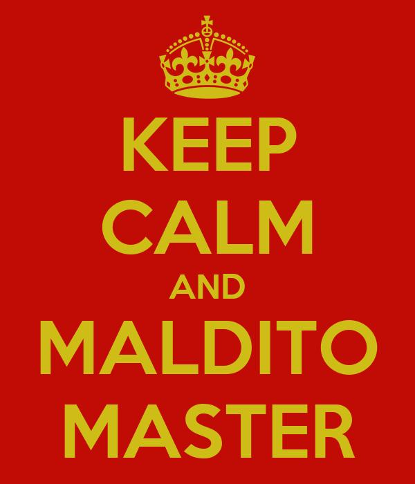 KEEP CALM AND MALDITO MASTER