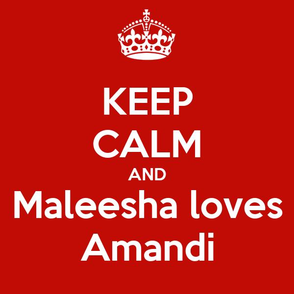 KEEP CALM AND Maleesha loves Amandi