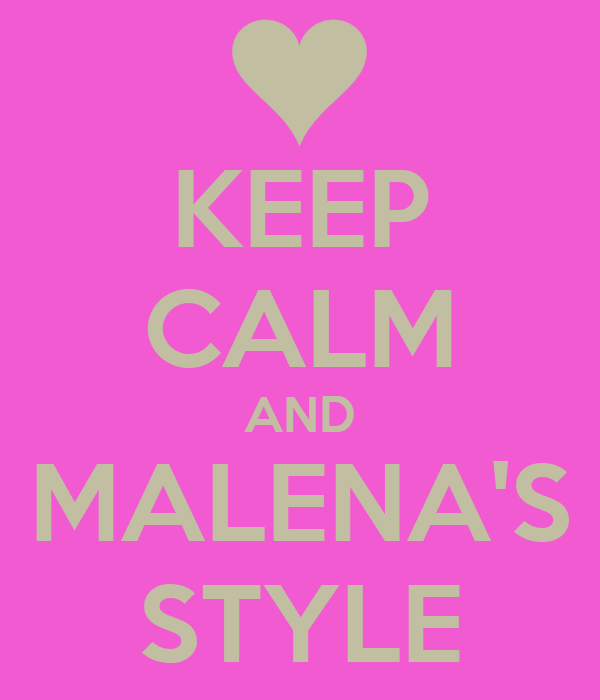 KEEP CALM AND MALENA'S STYLE