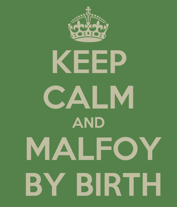 KEEP CALM AND   MALFOY   BY BIRTH