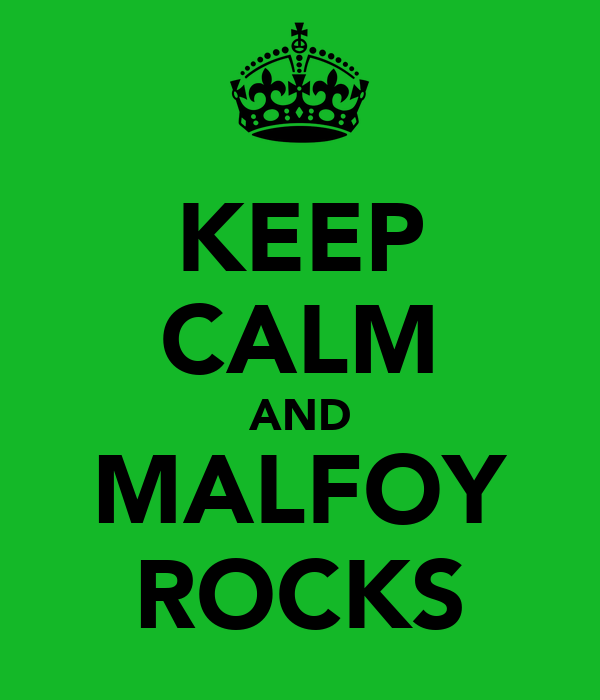 KEEP CALM AND MALFOY ROCKS