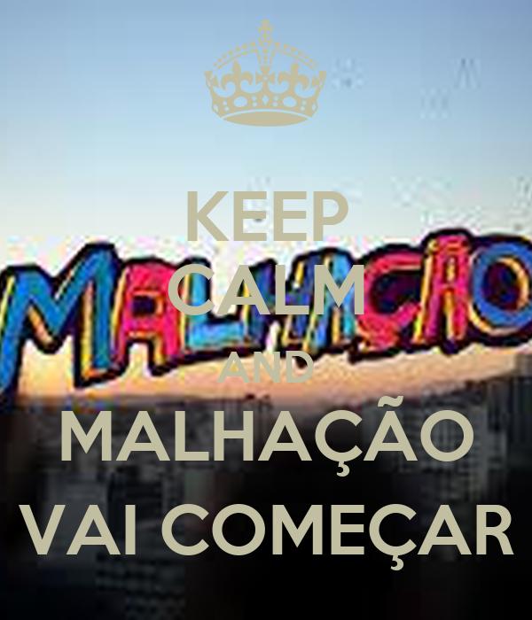 KEEP CALM AND MALHAÇÃO VAI COMEÇAR