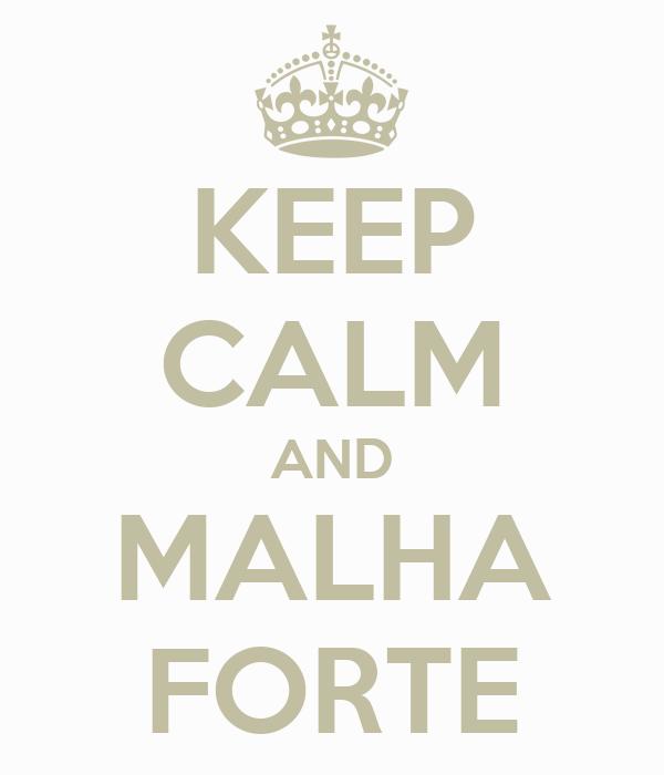 KEEP CALM AND MALHA FORTE