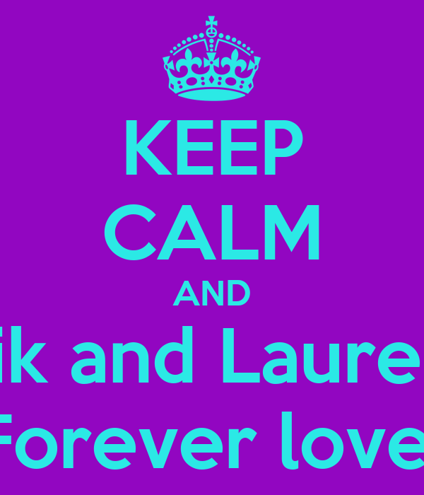 KEEP CALM AND Malik and Lauren is  Forever love