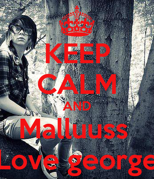 KEEP CALM AND Malluuss  Love george