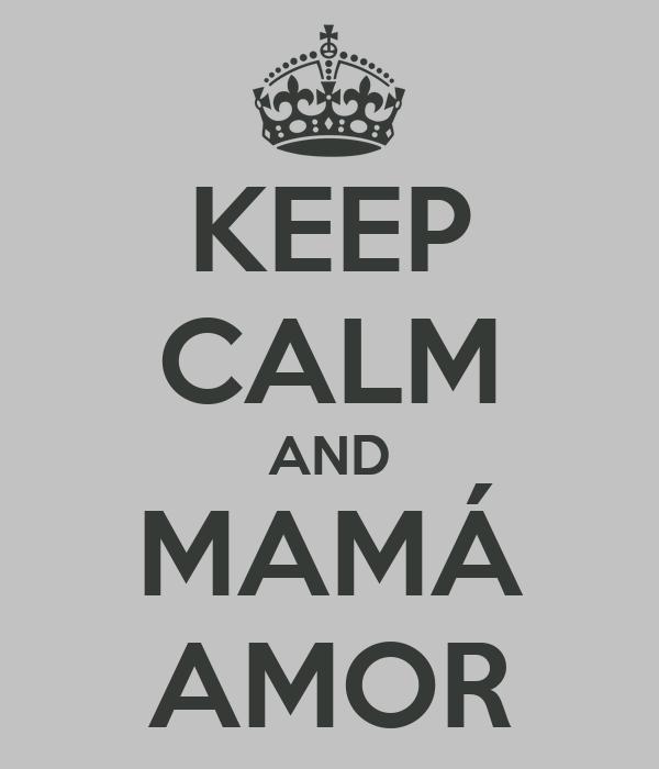 KEEP CALM AND MAMÁ AMOR