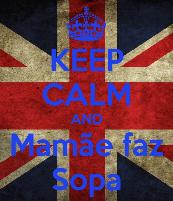 KEEP CALM AND Mamãe faz Sopa