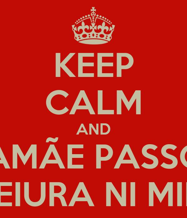 KEEP CALM AND MAMÃE PASSOU FEIURA NI MIM
