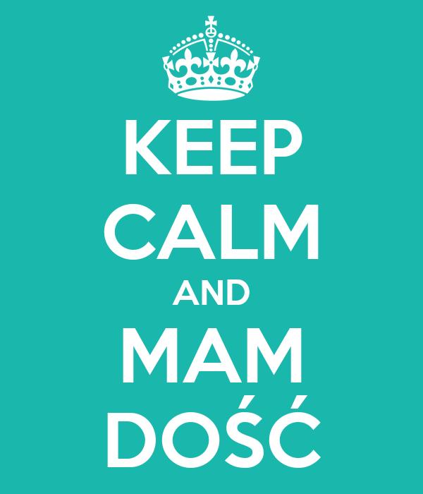 KEEP CALM AND MAM DOŚĆ
